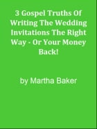 3 Gospel Truths Of Writing The Wedding Invitations The Right Way - Or Your Money Back! by Editorial Team Of MPowerUniversity.com