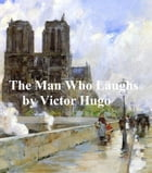 The Man Who Laughs, A Romance of English History, in English translation by Victor Hugo
