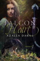 Falcon Heart: Falcon Chronicle, #1 by Azalea Dabill
