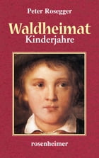 Waldheimat - Kinderjahre by Peter Rosegger