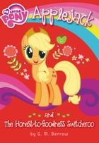 My Little Pony: Applejack and the Honest-to-Goodness Switcheroo by G. M. Berrow