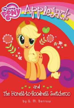 Book My Little Pony: Applejack and the Honest-to-Goodness Switcheroo by G. M. Berrow