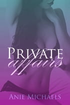 Private Affairs by Anie Michaels