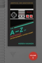 The A-Z of NES Games: Volume 1 by Kieren Hawken