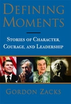 Defining Moments: Stories of Character, Courage and Leadership by Gordon Zacks