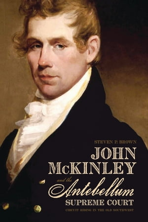 John McKinley and the Antebellum Supreme Court Circuit Riding in the Old Southwest