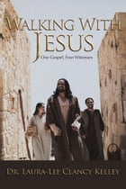 Walking With Jesus: One Gospel, Four Witnesses by Laura-Lee Clancy Kelley