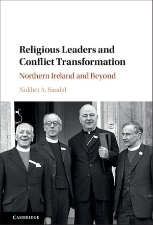 Religious Leaders and Conflict Transformation Northern Ireland and Beyond