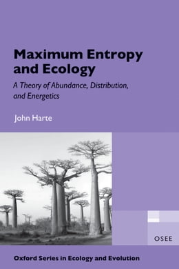 Book Maximum Entropy and Ecology: A Theory of Abundance, Distribution, and Energetics by John Harte