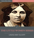The Little Women Series: All Volumes (Illustrated Edition) by Louisa May Alcott