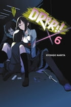 Durarara!!, Vol. 6 (light novel) by Ryohgo Narita