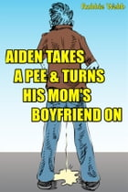 Aiden(18) Takes A Pee & Turns His Mom's Boyfriend On by Robbie Webb