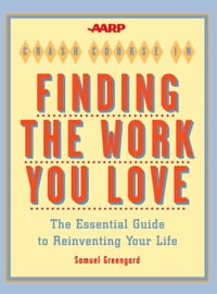 AARP® Crash Course in Finding the Work You Love: The Essential Guide to Reinventing Your Life