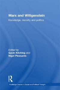 Marx and Wittgenstein: Knowledge, Morality and Politics