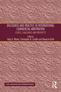 Discourse and Practice in International Commercial Arbitration: Issues, Challenges and Prospects