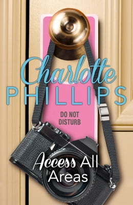 Book Access All Areas: HarperImpulse Contemporary Fiction (A Novella) (Do Not Disturb, Book 4) by Charlotte Phillips