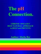 THE pH CONNECTION - By SHEILA BER - Naturopathic Consultant.: CHRONIC DISEASES' HELP and ADVICE. by SHEILA BER