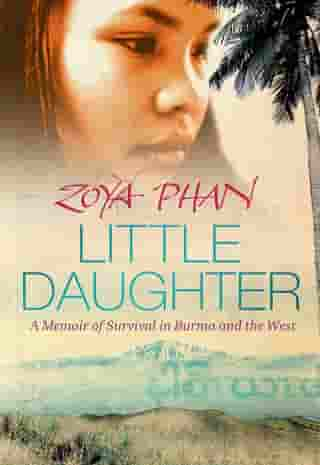 Little Daughter: A Memoir of Survival in Burma and the West by Zoya Phan