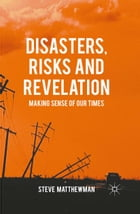 Disasters, Risks and Revelation: Making Sense of Our Times