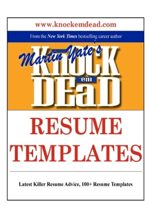 Knock Em Dead Resume Templates: Plus 110 Resume Templates, the Knowledge & Tools to Build a Killer Resume