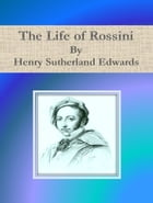 The Life of Rossini by Henry Sutherland Edwards