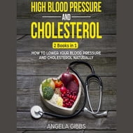 High Blood Pressure and Cholesterol: 2 Books in 1: How to Lower Your Blood Pressure and Cholesterol Naturally