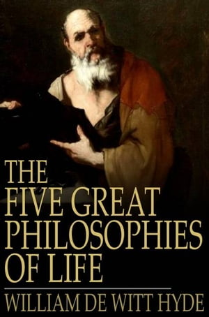 The Five Great Philosophies of Life by William de Witt Hyde