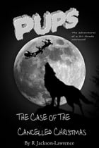 PUPS - The Case Of The Cancelled Christmas by Robert Jackson-Lawrence