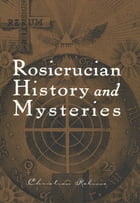 Rosicrucian History and Mysteries by Christian Rebisse