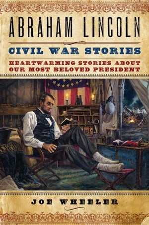Abraham Lincoln Civil War Stories Heartwarming Stories about Our Most Beloved President