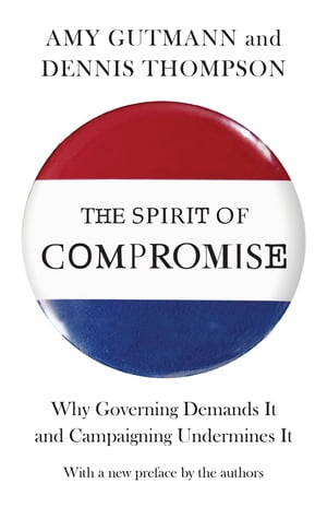 The Spirit of Compromise Why Governing Demands It and Campaigning Undermines It