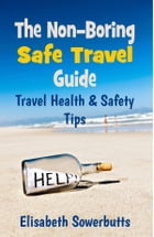 The Non-Boring Safe Travel Guide: Travel Safety Tips and Travel Health Advice by Elisabeth Sowerbutts