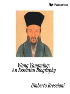 Wang Yangming: An Essential Biography by Umberto Bresciani