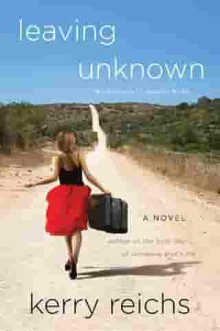 Leaving Unknown: A Novel by Kerry Reichs