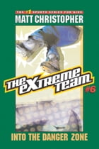 The Extreme Team #6: Into the Danger Zone by Matt Christopher