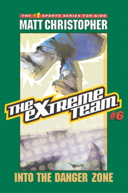 Book The Extreme Team #6: Into the Danger Zone by Matt Christopher