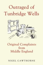 Outraged of Tunbridge Wells: Original Complaints from Middle England by Cawthorne Nigel