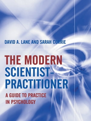 The Modern Scientist-Practitioner A Guide to Practice in Psychology