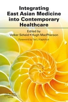 Integrating East Asian Medicine into Contemporary Healthcare E-Book by Volker Scheid, PhD, MBAcC, FRCHM