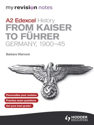 My Revision Notes Edexcel A2 History: From Kaiser to F�hrer: Germany 1900-45