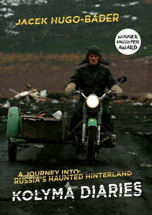 Kolyma Diaries A Journey into Russia?s Haunted Hinterland