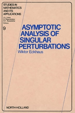 Book Asymptotic Analysis of Singular Perturbations by Eckhaus, W.