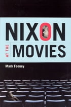 Nixon at the Movies: A Book about Belief by Mark Feeney