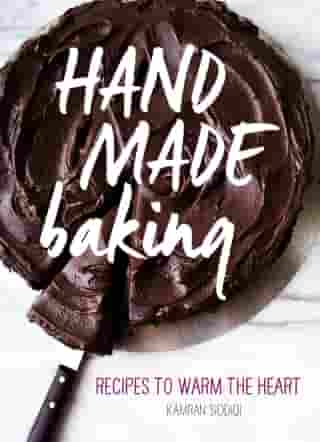 Hand Made Baking: Recipes to Warm the Heart by Kamran Siddiqi