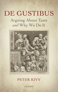 De Gustibus: Arguing About Taste and Why We Do It
