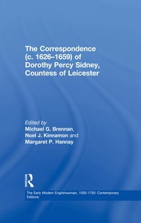 The Correspondence (c. 1626–1659) of Dorothy Percy Sidney, Countess of Leicester
