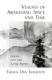 Visions of Awakening Space and Time: D?gen and the Lotus Sutra