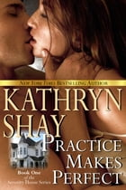 Practice Makes Perfect: Book 1 by Kathryn Shay