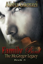 Family Bond: The McGregor Legacy, #3 by Alisha Guenzel