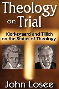 Theology on Trial: Kierkegaard and Tillich on the Status of Theology